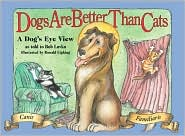Dogs Are Better Than Cats: From a Dog's Eye View book written by Bob Lovka