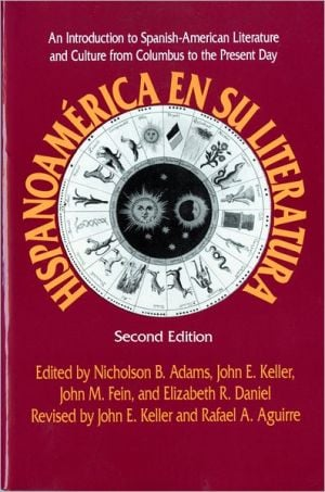 Hispanoamerica en Su Literatura: An Introduction to Spanish-American Literature and Culture from Columbus to the Present Day book written by Nicholson B. Adams