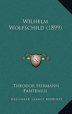 Wilhelm Wolfschild (1899) written by Pantenius, Theodor Hermann