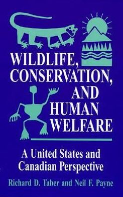 Wildlife, Conservation, and Human Welfare: A United States and Canadian Perspective book written by Richard D. Taber