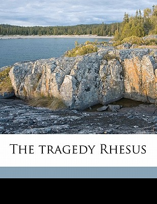 The Tragedy Rhesus book written by Rolfe, John Carew