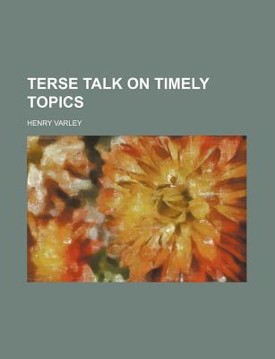Terse Talk on Timely Topics written by Varley, Henry