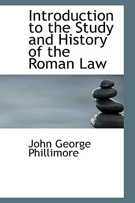 Introduction to the Study and History of the Roman Law written by John George Phillimore