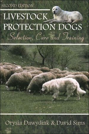 Livestock Protection Dogs: Selection, Care and Training book written by Orysia Dawydiak