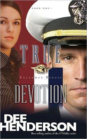 True Devotion (Uncommon Heroes Series #1) book written by Dee Henderson