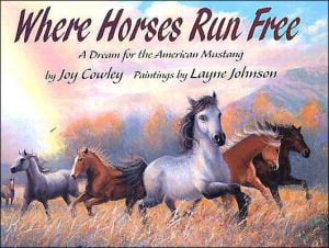 Where Horses Run Free: A Dream for the American Mustang book written by Joy Cowley