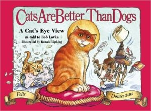 Cats Are Better Than Dogs: From a Cat's Eye View book written by Bob Lovka