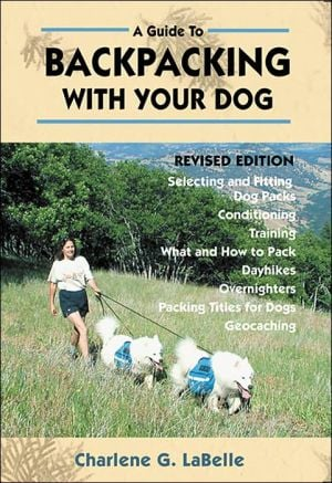 A Guide to Backpacking with Your Dog book written by Charlene G. LaBelle