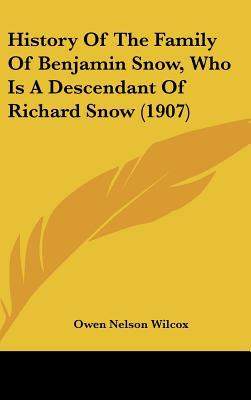 History Of The Family Of Benjamin Snow, Who Is A Descendant Of Richard Snow (1907) written by Owen Nelson Wilcox