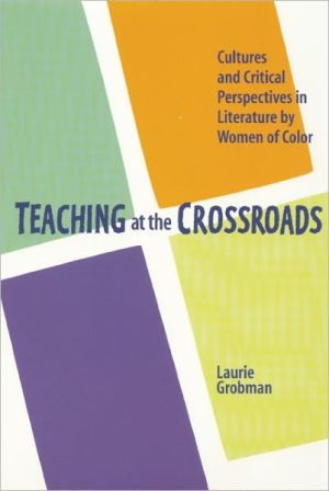 Teaching at the Crossroads: Cultures and Critical Perspectives in Literature by Women of Color, Vol. 1 written by Laurie Grobman