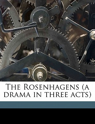 The Rosenhagens (a Drama in Three Acts) book written by Halbe, Max , Grummann, Paul Henry