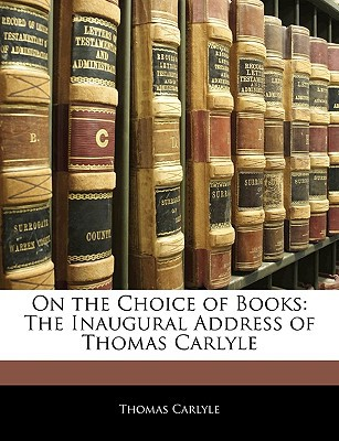 On the Choice of Books: The Inaugural Address of Thomas Carlyle book written by Carlyle, Thomas