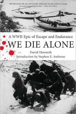 We Die Alone: A WWII Epic of Escape and Endurance book written by David Howarth