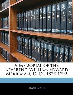 A Memorial of the Reverend William Edward Merriman, D. D., 1825-1892 written by Anonymous