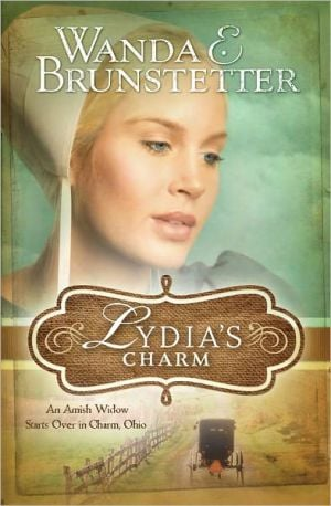 Lydia's Charm: An Amish Widow Starts Over in Charm, Ohio book written by Wanda E. Brunstetter
