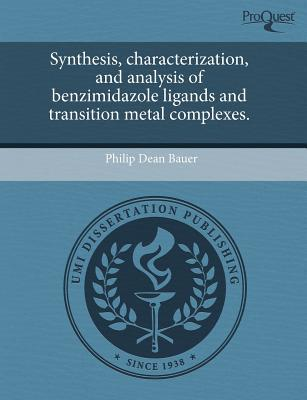 Synthesis, Characterization, and Analysis of Benzimidazole Ligands and Transition Metal Complexes. written by Philip Dean Bauer