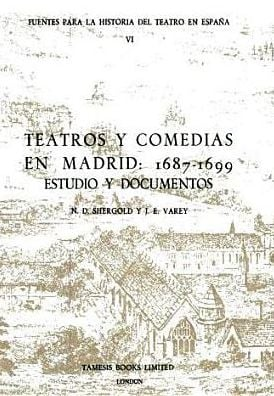 Teatros y Comedias en Madrid, 1688-1699: Estudio y Documentos book written by N.D. Shergold