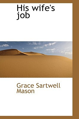 His Wife's Job book written by Mason, Grace Sartwell