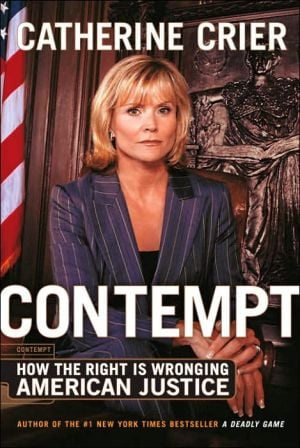 Contempt: How the Right is Wronging American Justice book written by Catherine Crier