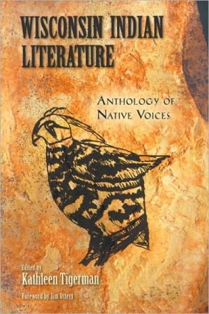 Wisconsin Indian Literature: Anthology of Native Voices written by Kathleen Tigerman