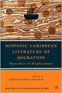Hispanic Caribbean Literature of Migration: Narratives of Displacement written by Vanessa Y. Pérez Rosario
