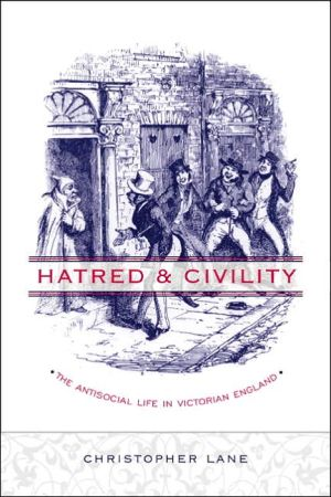 Hatred and Civility: The Antisocial Life in Victorian England book written by Christopher Lane