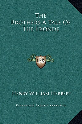The Brothers a Tale of the Fronde written by Herbert, Henry William