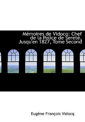 Macmoires de Vidocq: Chef de La Police de Seretac, Jusqu'en 1827, Tome Second (Large Print Edition) book written by Vidocq, Eugaune Franasois