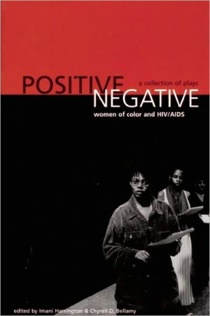Positive/Negative: Women of Color and HIV/AIDS: A Collection of Plays book written by Imani Harrington