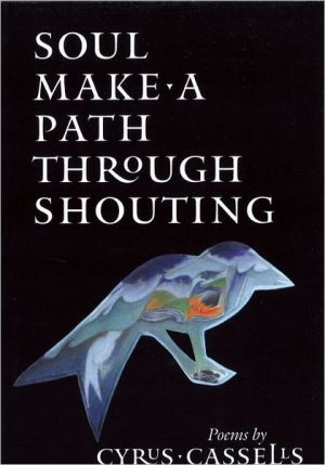 Soul Make a Path Through Shouting book written by Cyrus Cassells