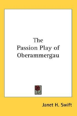 The Passion Play of Oberammergau written by Swift, Janet H.
