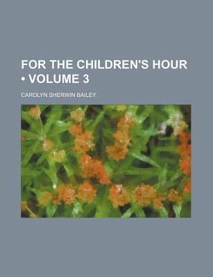 For the Children's Hour book written by Bailey, Carolyn Sherwin