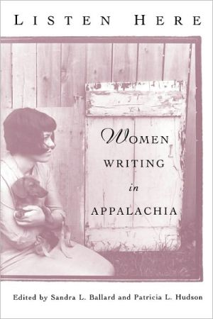 Listen Here: Women Writing in Appalachia written by Sandra L. Ballard