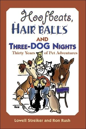 Hoofbeats, Hair Balls, and Three Dog Nights: Thirty Years of Pet Adventures book written by Lowell D. Streiker
