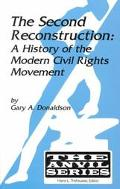 Second Reconstruction: A History of the Modern Civil Rights Movement book written by Gary A. Donaldson