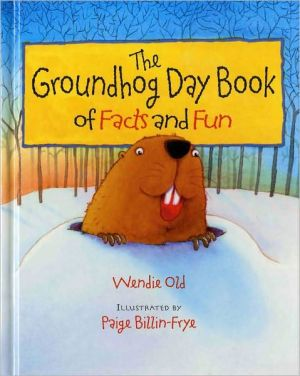 The Groundhog Day Book of Facts and Fun book written by Wendie C. Old