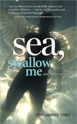 Sea, Swallow Me And Other Stories book written by Craig Laurance Gidney