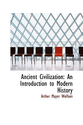 Ancient Civilization: An Introduction to Modern History written by Arthur Mayer Wolfson