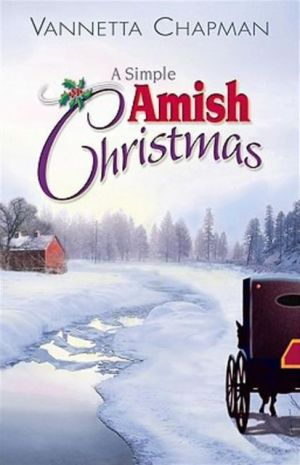 A Simple Amish Christmas book written by Vannetta Chapman