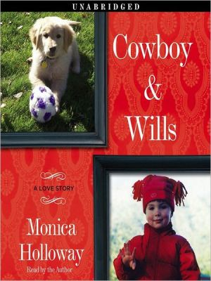 Cowboy & Wills: A Love Story book written by Monica Holloway
