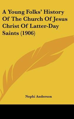 A Young Folks' History Of The Church Of Jesus Christ Of Latter-Day Saints (1906) written by Nephi Anderson