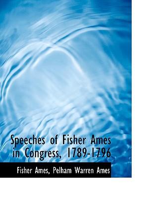 Speeches of Fisher Ames in Congress, 1789-1796 book written by Ames, Pelham Warren , Ames, Fisher, Jr.