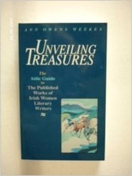 Unveiling Treasures: Attic Guide to Published Works of Irish Women Literary Writers written by Ann Owens Weekes
