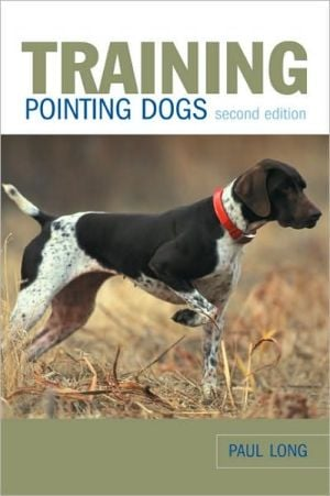 Training Pointing Dogs book written by Paul Long