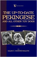 The Up To Date Pekingese And All Other Toy Dogs (A Vintage Dog Books Breed Classic) book written by Lillian Raymond-Mallock
