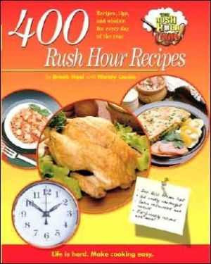 400 Rush Hour Recipes: Recipes, Tips and Wisdom For Every Day of the Year book written by Brook Noel