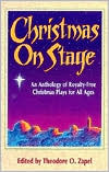 Christmas on Stage: An Anthology of Royalty-Free Christmas Plays for All Ages book written by Theodore O. Zapel