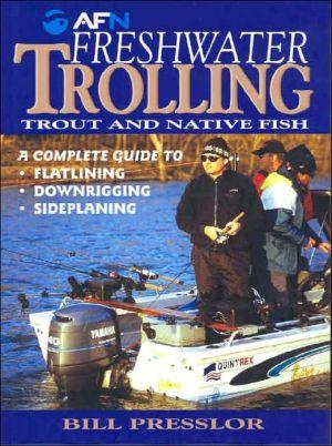 Freshwater Trolling book written by Bill Presslor