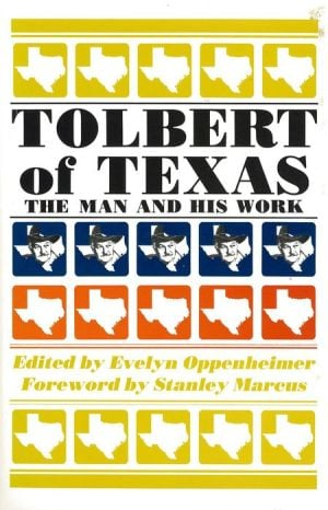 Tolbert of Texas: The Man and His Work book written by Frank Tolbert