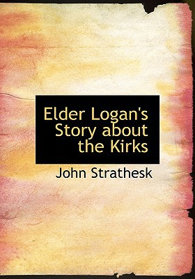 Elder Logan's Story about the Kirks book written by Strathesk, John